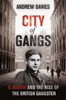City of Gangs: Glasgow and the Rise of the British Gangster, EPUB eBook