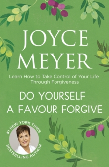 Do Yourself a Favour ... Forgive : Learn How to Take Control of Your Life Through Forgiveness, Paperback Book