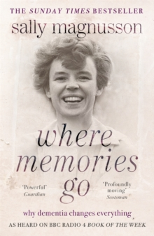 Where Memories Go : Why Dementia Changes Everything - Now with a New Chapter, Paperback Book