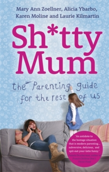 Sh*tty Mum : The Parenting Guide for the Rest of Us, Hardback Book