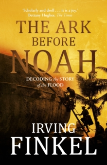 The Ark Before Noah: Decoding the Story of the Flood, EPUB eBook