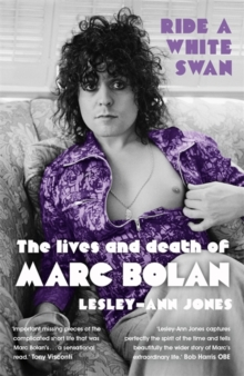 Ride a White Swan : The Lives and Death of Marc Bolan, Paperback / softback Book