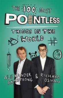The 100 Most Pointless Things in the World : A pointless book written by the presenters of the hit BBC 1 TV show, Paperback / softback Book