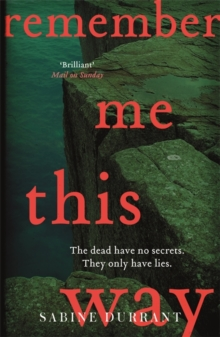 Remember Me This Way : A dark, twisty and suspenseful thriller from the author of Lie With Me, Paperback / softback Book