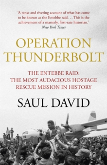 Operation Thunderbolt : Flight 139 and the Raid on Entebbe Airport, the Most Audacious Hostage Rescue Mission in History, Paperback Book