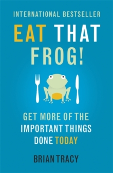 Eat That Frog! : Get More of the Important Things Done - Today!, Paperback Book