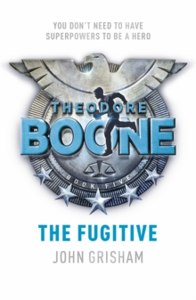 Theodore Boone: The Fugitive : Theodore Boone 5, Paperback / softback Book