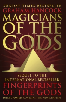 Magicians of the Gods : The Forgotten Wisdom of Earth's Lost Civilisation - the Sequel to Fingerprints of the Gods, Paperback / softback Book