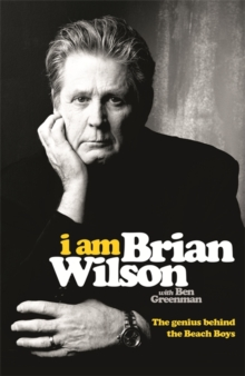 I am Brian Wilson : The Genius Behind the Beach Boys, Hardback Book