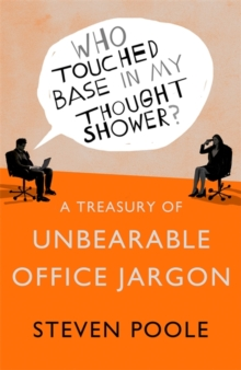 Who Touched Base in my Thought Shower? : A Treasury of Unbearable Office Jargon, Paperback / softback Book