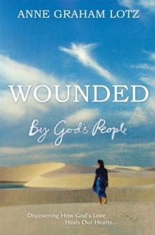 Wounded by God's People : Discovering How God's Love Heals Our Hearts, Paperback / softback Book