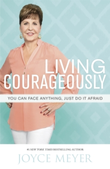 Living Courageously : You Can Face Anything, Just Do it Afraid, Paperback Book