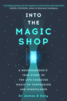 Into the Magic Shop : A neurosurgeon's true story of the life-changing magic of compassion and mindfulness, Paperback Book