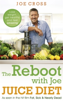 The Reboot with Joe Juice Diet - Lose weight, get healthy and feel amazing : As seen in the hit film 'Fat, Sick & Nearly Dead', Paperback / softback Book