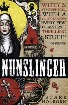 Nunslinger: The Complete Series : High Adventure, Low Skulduggery and Spectacular Shoot-Outs in the Wildest Wild West, Paperback / softback Book