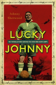 Lucky Johnny : The Footballer who Survived the River Kwai Death Camps, Paperback / softback Book
