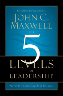 The 5 Levels of Leadership : Proven Steps to Maximise Your Potential, Paperback Book
