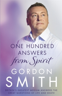 One Hundred Answers from Spirit : Britain's Greatest Medium's Answers the Great Questions of Life and Death, Paperback Book