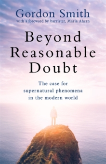 Beyond Reasonable Doubt : The case for supernatural phenomena in the modern world, with a foreword by Maria Ahern, a leading barrister, Hardback Book