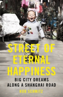 Street of Eternal Happiness : Big City Dreams Along a Shanghai Road, Hardback Book