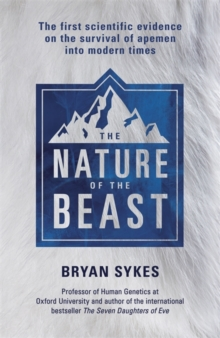 The Nature of the Beast : The First Genetic Evidence on the Survival of Apemen, Yeti, Bigfoot and Other Mysterious Creatures into Modern Times, Hardback Book