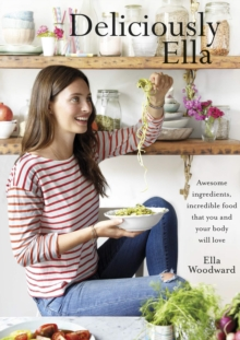 Deliciously Ella : Awesome ingredients, incredible food that you and your body will love, EPUB eBook