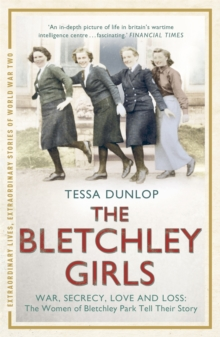 The Bletchley Girls : War, Secrecy, Love and Loss: the Women of Bletchley Park Tell Their Story, Paperback Book