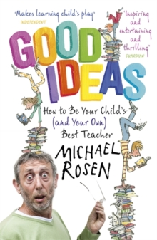Good Ideas : How to be Your Child's (and Your Own) Best Teacher, Paperback Book