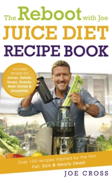 The Reboot with Joe Juice Diet Recipe Book: Over 100 recipes inspired by the film 'Fat, Sick & Nearly Dead', Paperback / softback Book