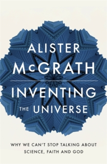 Inventing the Universe : Why we can't stop talking about science, faith and God, Paperback / softback Book