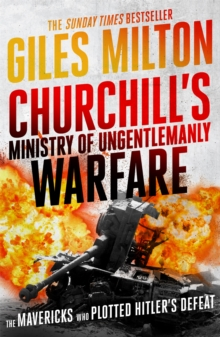 Churchill's Ministry of Ungentlemanly Warfare : The Mavericks Who Plotted Hitler's Defeat, Paperback Book