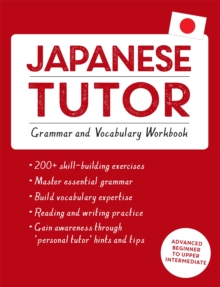 Japanese Tutor: Grammar and Vocabulary Workbook (Learn Japanese with Teach Yourself) : Advanced beginner to upper intermediate course, Paperback / softback Book
