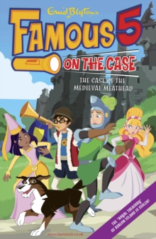 Famous 5 on the Case: Case File 11 : The Case of the Medieval Meathead : Case File 11 The Case of the Medieval Meathead, EPUB eBook