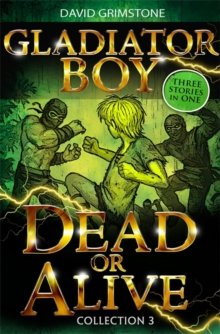 Gladiator Boy: Dead or Alive : Three Stories in One Collection 3, Paperback Book
