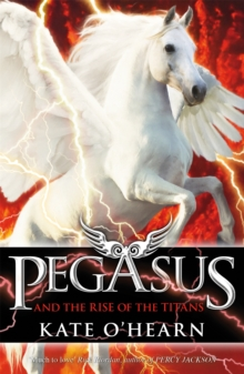 Pegasus and the Rise of the Titans : Book 5, Paperback / softback Book