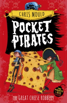 Pocket Pirates: The Great Cheese Robbery : Book 1, Paperback Book