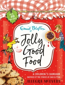 Jolly Good Food : A children's cookbook inspired by the stories of Enid Blyton, Hardback Book