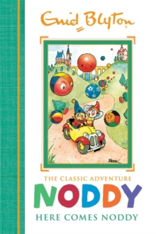 Noddy Classic Storybooks: Here Comes Noddy : Book 4, Hardback Book