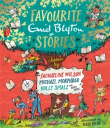 Favourite Enid Blyton Stories : chosen by Jacqueline Wilson, Michael Morpurgo, Holly Smale and many more..., Hardback Book