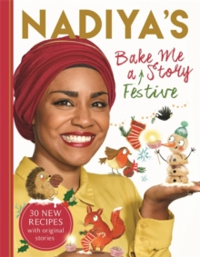 Nadiya's Bake Me a Festive Story : Thirty festive recipes and stories for children, from BBC TV star Nadiya Hussain, Hardback Book