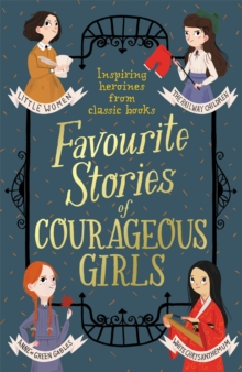 Favourite Stories of Courageous Girls : inspiring heroines from classic children's books, EPUB eBook