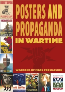 Posters and Propaganda: Posters And Propaganda in Wartime, Paperback Book