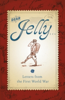 Dear Jelly: Family Letters from the First World War, EPUB eBook