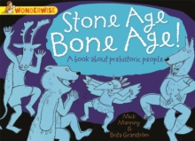 Wonderwise: Stone Age Bone Age!: A book about prehistoric people, Paperback Book