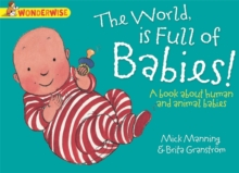 Wonderwise: The World Is Full Of Babies: A book about human and animal babies, Paperback Book