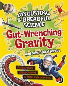 Disgusting and Dreadful Science: Gut-wrenching Gravity and Other Fatal Forces, Paperback Book