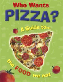 Who Wants Pizza?: A Guide to the Food We Eat, Paperback Book