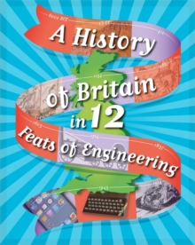 A History of Britain in 12... Feats of Engineering, Hardback Book