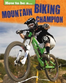 How to be a... Mountain Biking Champion, Paperback / softback Book
