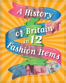A History of Britain in 12... Fashion Items, Paperback / softback Book